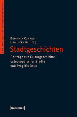 Stadtgeschichten – Beiträge zur Kulturgeschichte osteuropäischer Städte von Prag bis Baku von Bicknell,  Lisa, Conrad,  Benjamin