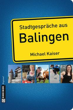 Stadtgespräche aus Balingen von Kaiser,  Michael