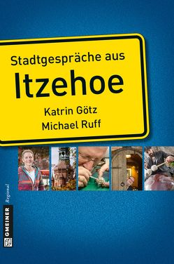 Stadtgespräche aus Itzehoe von Götz,  Katrin, Ruff,  Michael