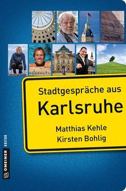 Stadtgespräche aus Karlsruhe von Bohlig,  Kirsten, Kehle,  Matthias