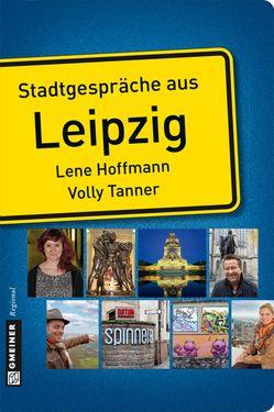 Stadtgespräche aus Leipzig von Hoffmann,  Lene, Tanner,  Volly