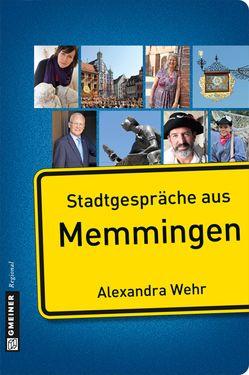 Stadtgespräche aus Memmingen von Wehr,  Alexandra