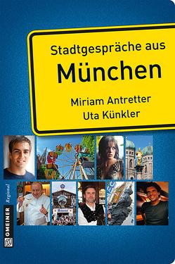 Stadtgespräche aus München von Antretter,  Miriam, Künkler,  Uta