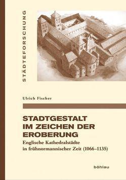 Stadtgestalt im Zeichen der Eroberung von Fischer,  Ulrich