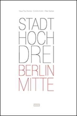 StadtHochDrei – Berlin-Mitte von Brenner,  Klaus Theo, Krohm,  Dominik, Stephan,  Peter