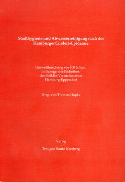 Stadthygiene und Abwasserreinigung nach der Hamburger Cholera-Epidemie von Hapke,  Thomas