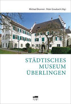 Städtisches Museum Überlingen von Brunner,  Michael, Graubach,  Peter