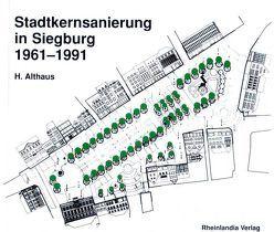Stadtkernsanierung in Siegburg 1961-1991 von Althaus,  Heinrich, Korte-Böger,  Andrea
