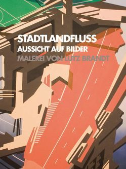 STADTLANDFLUSS. Aussicht auf Bilder. von Aufenanger,  Jörg, Brandt,  Lutz, Fischer,  Arno, Füsers,  Clemens, Höhne,  Günter, Oppelt,  Ulrike
