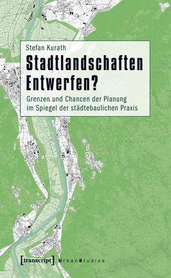 Stadtlandschaften Entwerfen? von Kurath,  Stefan