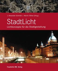 StadtLicht – Lichtkonzepte für die Stadtgestaltung. von Schmidt,  J. Alexander, Töllner,  Martin