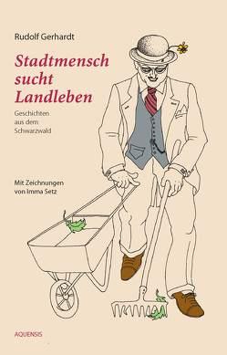 Stadtmensch sucht Landleben von Gerhardt,  Rudolf, Setz,  Imma