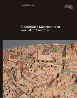 Stadtmodell 1570 von Jakob Sandtner von Schiermeier,  Franz