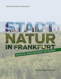 Stadtnatur in Frankfurt – vielfältig, schützenswert, notwendig von Starke-Ottich,  Indra, Zizka,  Georg