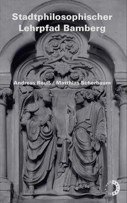 Stadtphilosophischer Lehrpfad Bamberg von Reuss,  Andreas, Scherbaum,  Matthias