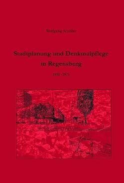 Stadtplanung und Denkmalpflege in Regensburg 1950-1975 von Schoeller,  Wolfgang