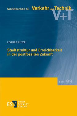 Stadtstruktur und Erreichbarkeit in der postfossilen Zukunft von Kutter,  Eckhard
