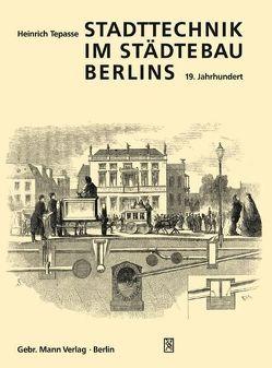 Stadttechnik im Städtebau Berlins. 19. Jahrhundert von Tepasse,  Heinrich