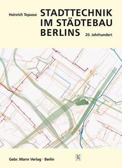 Stadttechnik im Städtebau Berlins von Tepasse,  Heinrich