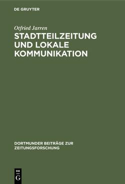 Stadtteilzeitung und lokale Kommunikation von Jarren,  Otfried