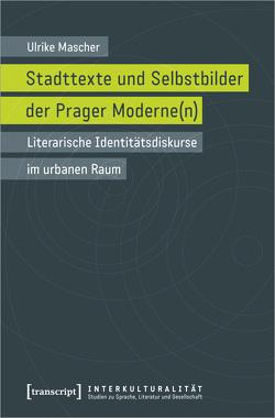 Stadttexte und Selbstbilder der Prager Moderne(n) von Mascher,  Ulrike