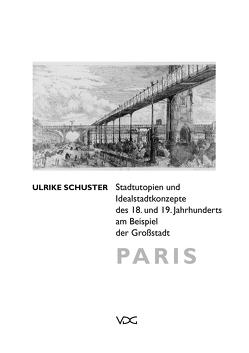 Stadtutopien und Idealstadtkonzepte des 18. und 19. Jahrhunderts am Beispiel der Großstadt Paris von Schuster,  Ulrike