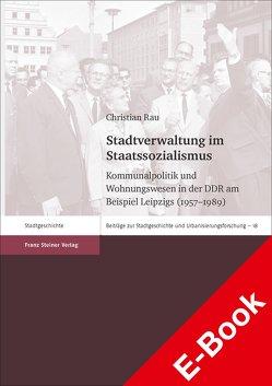 Stadtverwaltung im Staatssozialismus von Rau,  Christian