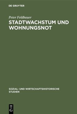 Stadtwachstum und Wohnungsnot von Feldbauer,  Peter