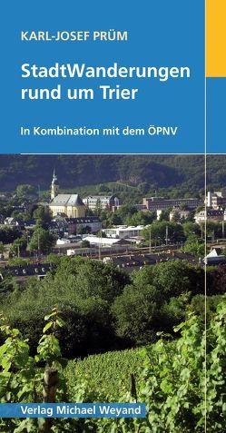 StadtWanderungen rund um Trier von Prüm,  Karl J