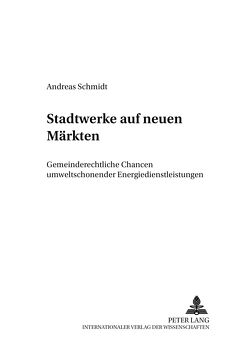 Stadtwerke auf neuen Märkten von Schmidt,  Andreas