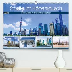 Städte im Höhenrausch – Wenn Städte in den Himmel wachsen (Premium, hochwertiger DIN A2 Wandkalender 2020, Kunstdruck in Hochglanz) von Nawrocki,  Markus