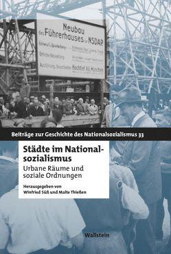 Städte im Nationalsozialismus von Süß,  Winfried, Thiessen,  Malte