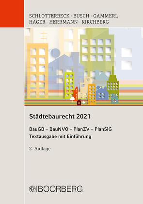Städtebaurecht 2021 von Busch,  Manfred, Gammerl,  Bernd, Hager,  Gerd, Herrmann,  Dirk, Kirchberg,  Christian, Schlotterbeck,  Karlheinz