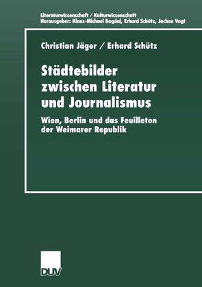 Städtebilder zwischen Literatur und Journalismus von Jaeger,  Christian, Schütz,  Erhard