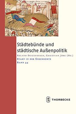 Städtebünde und städtische Außenpolitik von Deigendesch,  Roland, Jörg,  Christian