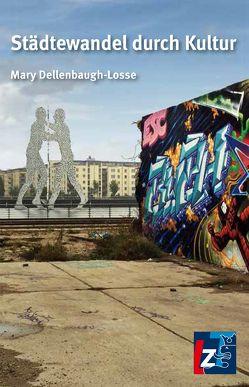 Städtewandel durch Kultur von Dellenbaugh-Losse,  Mary