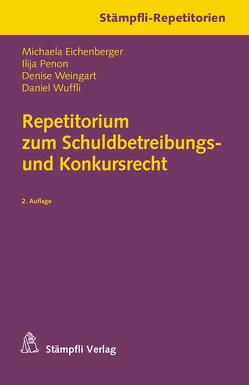 Stämpfli-Repetitorien / Repetitorium zum Schuldbetreibungs- und Konkursrecht von Eichenberger,  Michaela, Penon,  Ilija, Weingart,  Denise, Wuffli,  Daniel
