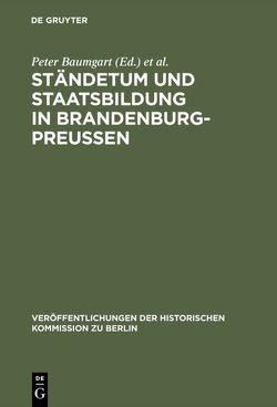 Ständetum und Staatsbildung in Brandenburg-Preußen von Baumgart,  Peter, Büsch,  Otto, Schmädeke,  Jürgen