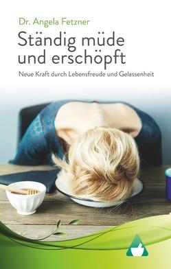 Ständig müde und erschöpft – Neue Kraft durch Lebensfreude und Gelassenheit von Fetzner,  Angela