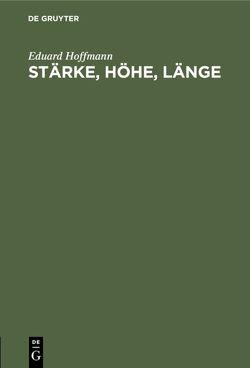 Stärke, Höhe, Länge von Hoffmann,  Eduard