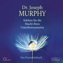 Stärken Sie die Macht Ihres Unterbewusstseins von Murphy,  Joseph, Schmalen,  Elisabeth, Wostry,  Axel