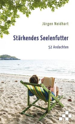 Stärkendes Seelenfutter von Neidhart,  Jürgen