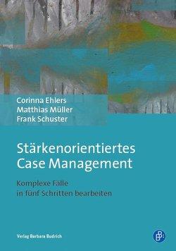 Stärkenorientiertes Case Management von Ehlers,  Corinna, Müller,  Matthias, Schuster,  Frank