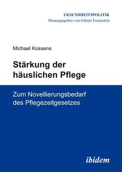 Stärkung der häuslichen Pflege von Feuerstein,  Günter, Kossens,  Michael