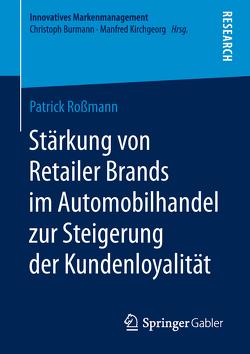 Stärkung von Retailer Brands im Automobilhandel zur Steigerung der Kundenloyalität von Roßmann,  Patrick