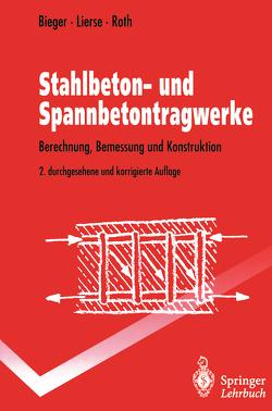Stahlbeton- und Spannbetontragwerke von Bieger,  Klaus-Wolfgang, Lierse,  Jürgen, Roth,  Jürgen