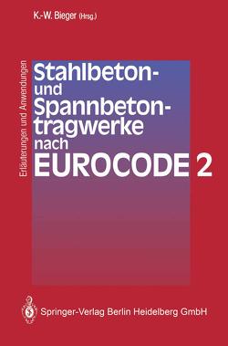 Stahlbeton- und Spannbetontragwerke nach Eurocode 2 von Bieger,  Klaus-Wolfgang, Groß,  K.-P., Hamfler,  H., Heusinger,  L., Lierse,  J., Litzner,  H.-U., Pardey,  A, Ringkamp,  M., Roth,  J., Ruge,  T.
