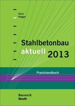 Stahlbetonbau aktuell 2013 – Buch mit E-Book von Goris,  Alfons, Hegger,  Josef