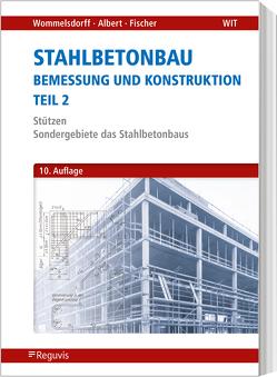 Stahlbetonbau – Bemessung und Konstruktion – Teil 2 von Albert,  Andrej, Wommelsdorff,  Otto
