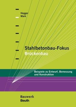 Stahlbetonbau-Fokus: Brückenbau von Hegger,  Josef, Mark,  Peter